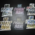 WE FISHIN' MANE Stickers