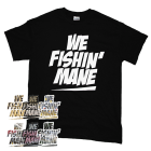 WE FISHIN' MANE t-shirt