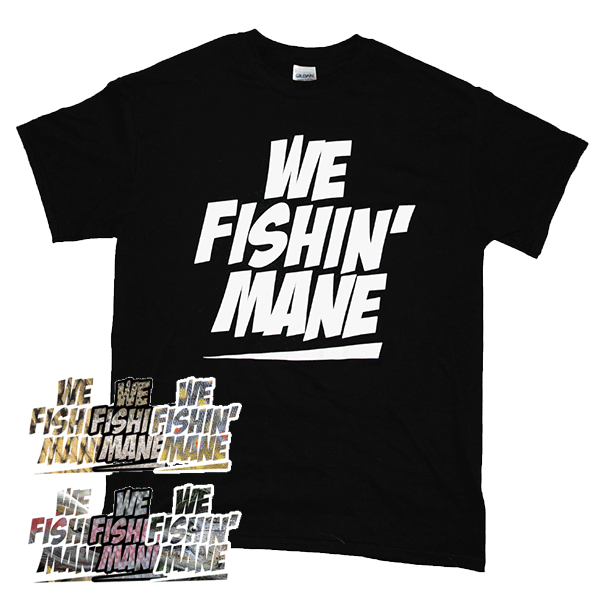 WE FISHIN' MANE t-shirt bundle