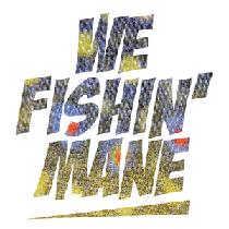 WE FISHIN' MANE